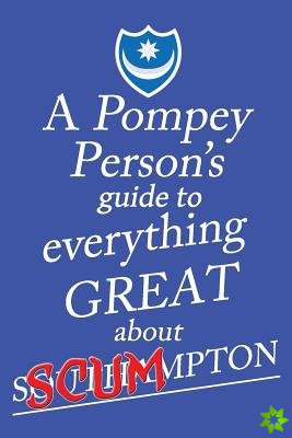 Pompey Person's Guide to Everything Great About Southampton