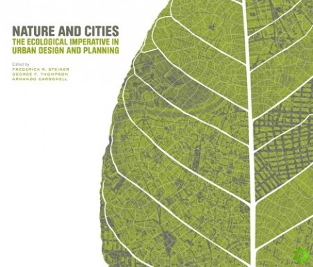 Nature and Cities - The Ecological Imperative in Urban Design and Planning