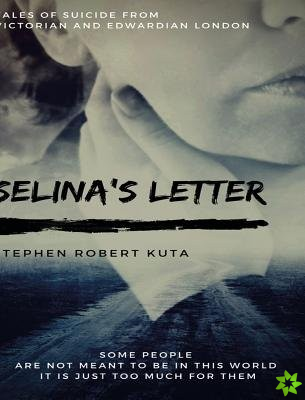 Selina's Letter, Tales of Suicide from Victorian and Edwardian London