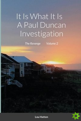 It Is What It Is A Paul Duncan Investigation