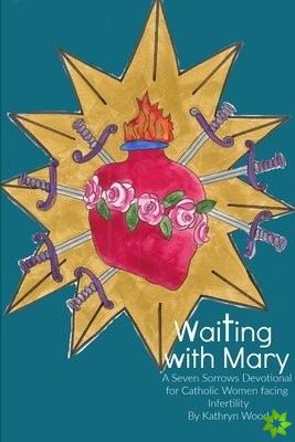 Waiting with Mary: A Seven Sorrows Devotional for Catholic Women facing Infertility