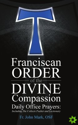 Franciscan Order of the Divine Compassion Daily Office Prayers