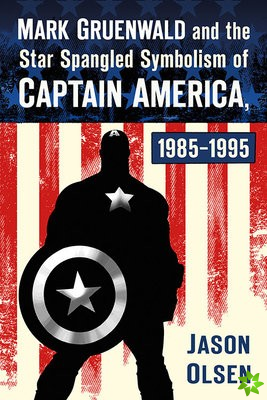 Mark Gruenwald and the Star Spangled Symbolism of Captain America, 1985-1995