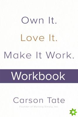 Own It. Love It. Make It Work.: How to Make Any Job Your Dream Job. Workbook