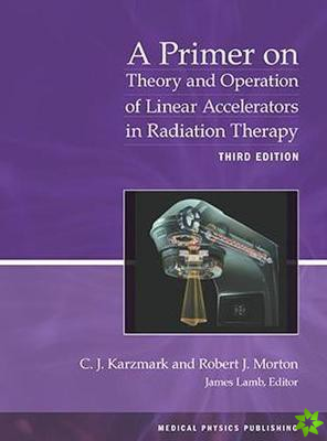 Primer on Theory and Operation of Linear Accelerators in Radiation Therapy
