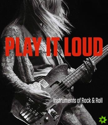 Play It Loud - Instruments of Rock & Roll