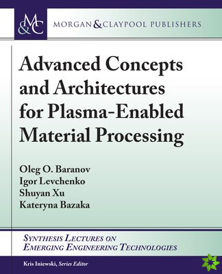 Advanced Concepts and Architectures for Plasma-Enabled Material Processing