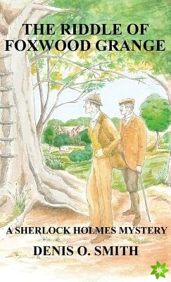 Riddle of Foxwood Grange - A New Sherlock Holmes Mystery