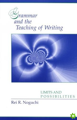 Grammar and the Teaching of Writing