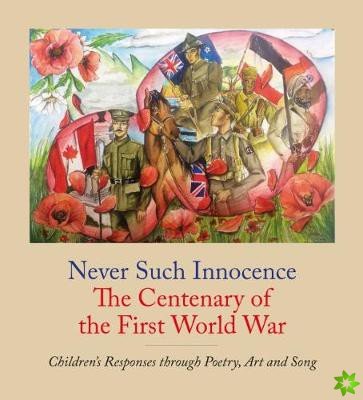 Never Such Innocence: The Centenary of the First World War