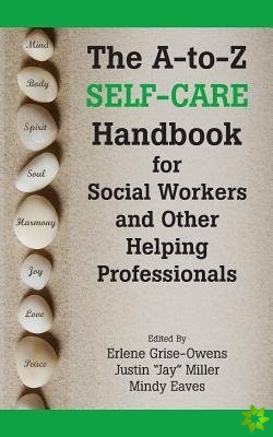 A-To-Z Self-Care Handbook for Social Workers and Other Helping Pro