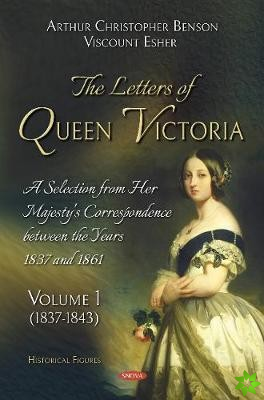 Letters of Queen Victoria. A Selection from Her Majesty's Correspondence between the Years 1837 and 1861