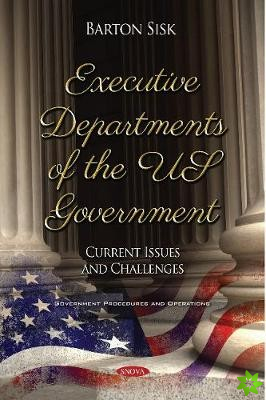 Executive Departments of the US Government: Current Issues and Challenges