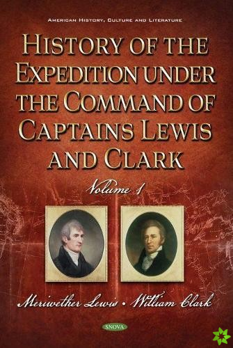 History of the Expedition under the Command of Captains Lewis and Clark, Volume 1