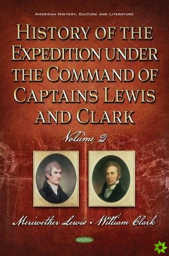 History of the Expedition Under the Command of Captains Lewis and Clark. Volume II
