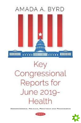 Key Congressional Reports for June 2019 a Health