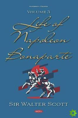 Life of Napoleon Bonaparte. Volume III