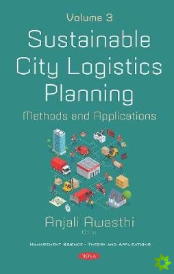 Sustainable City Logistics Planning: Methods and Applications. Volume 3