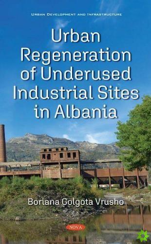 Urban Regeneration of Underused Industrial Sites in Albania