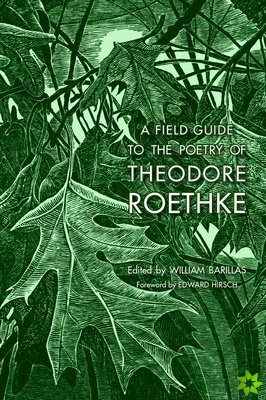 Field Guide to the Poetry of Theodore Roethke