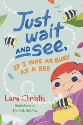 Just Wait and See, If I was as Busy as a Bee