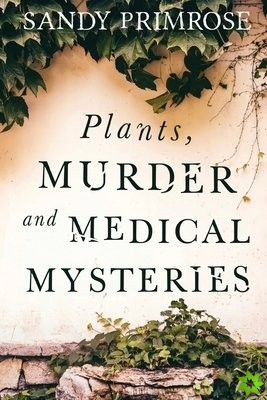 Plants, Murder and Medical Mysteries