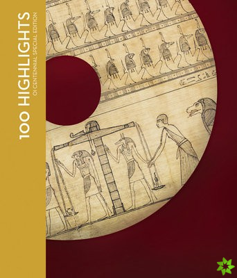 100 Highlights of the Collections of the Oriental Institute Museum