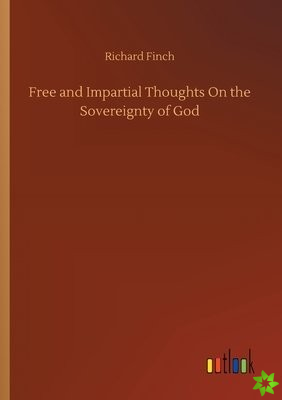 Free and Impartial Thoughts On the Sovereignty of God