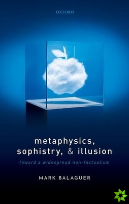 Metaphysics, Sophistry, and Illusion