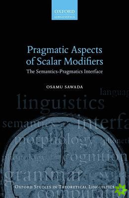 Pragmatic Aspects of Scalar Modifiers
