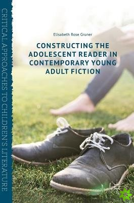 Constructing the Adolescent Reader in Contemporary Young Adult Fiction