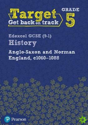 Target Grade 5 Edexcel GCSE (9-1) History Anglo-Saxon and Norman England, c1060-1088 Workbook