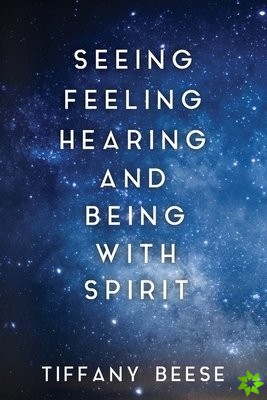 Seeing, Feeling, Hearing and Being with Spirit