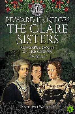 Edward II's Nieces: The Clare Sisters
