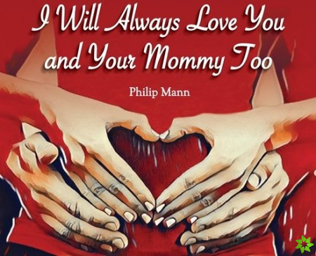 I Will Always Love You and Your Mommy Too