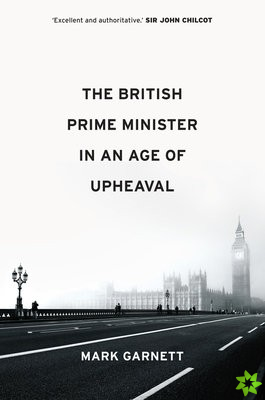 British Prime Minister in an Age of Upheaval