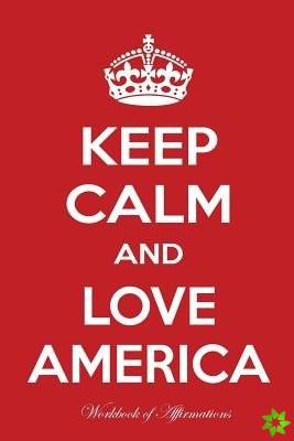Keep Calm And Love America Workbook of Affirmations Keep Calm And Love America Workbook of Affirmations