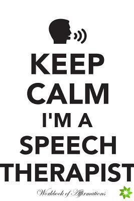 Keep Calm I'm A Speech Therapist Workbook of Affirmations Keep Calm I'm A Speech Therapist Workbook of Affirmations