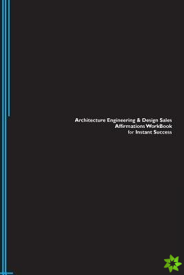 Architecture Engineering & Design Sales Affirmations Workbook for Instant Success. Architecture Engineering & Design Sales Positive & Empowering Affir
