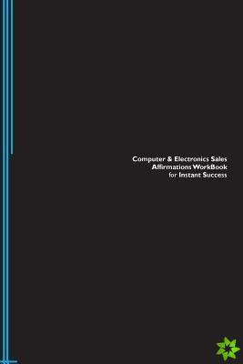 Computer & Electronics Sales Affirmations Workbook for Instant Success. Computer & Electronics Sales Positive & Empowering Affirmations Workbook. Incl