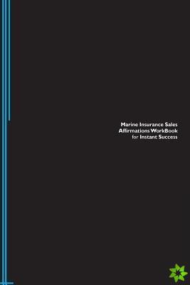 Marine Insurance Sales Affirmations Workbook for Instant Success. Marine Insurance Sales Positive & Empowering Affirmations Workbook. Includes