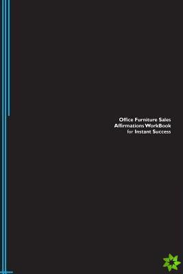 Office Furniture Sales Affirmations Workbook for Instant Success. Office Furniture Sales Positive & Empowering Affirmations Workbook. Includes