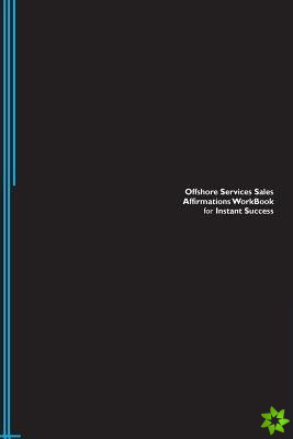 Offshore Services Sales Affirmations Workbook for Instant Success. Offshore Services Sales Positive & Empowering Affirmations Workbook. Includes