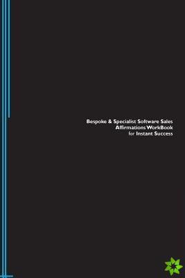Bespoke & Specialist Software Sales Affirmations Workbook for Instant Success. Bespoke & Specialist Software Sales Positive & Empowering Affirmations