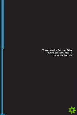 Transportation Services Sales Affirmations Workbook for Instant Success. Transportation Services Sales Positive & Empowering Affirmations Workbook. In