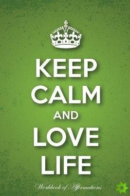 Keep Calm Love Life Workbook of Affirmations Keep Calm Love Life Workbook of Affirmations