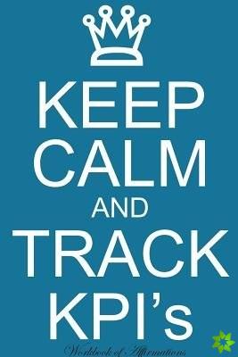 Keep Calm Track KPIs Workbook of Affirmations Keep Calm Track KPIs Workbook of Affirmations