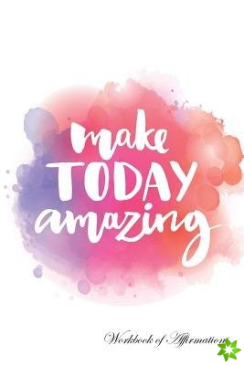 Make Today Amazing Workbook of Affirmations Make Today Amazing Workbook of Affirmations