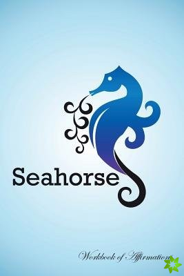 Seahorse Workbook of Affirmations Seahorse Workbook of Affirmations