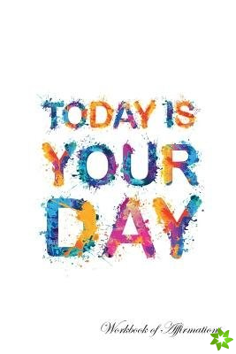 Today Is Your Day Workbook of Affirmations Today Is Your Day Workbook of Affirmations